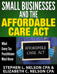 Cover image of monograph, Small Businesses and the Affordable Care Act: What Every Tax Practitioner Must Know